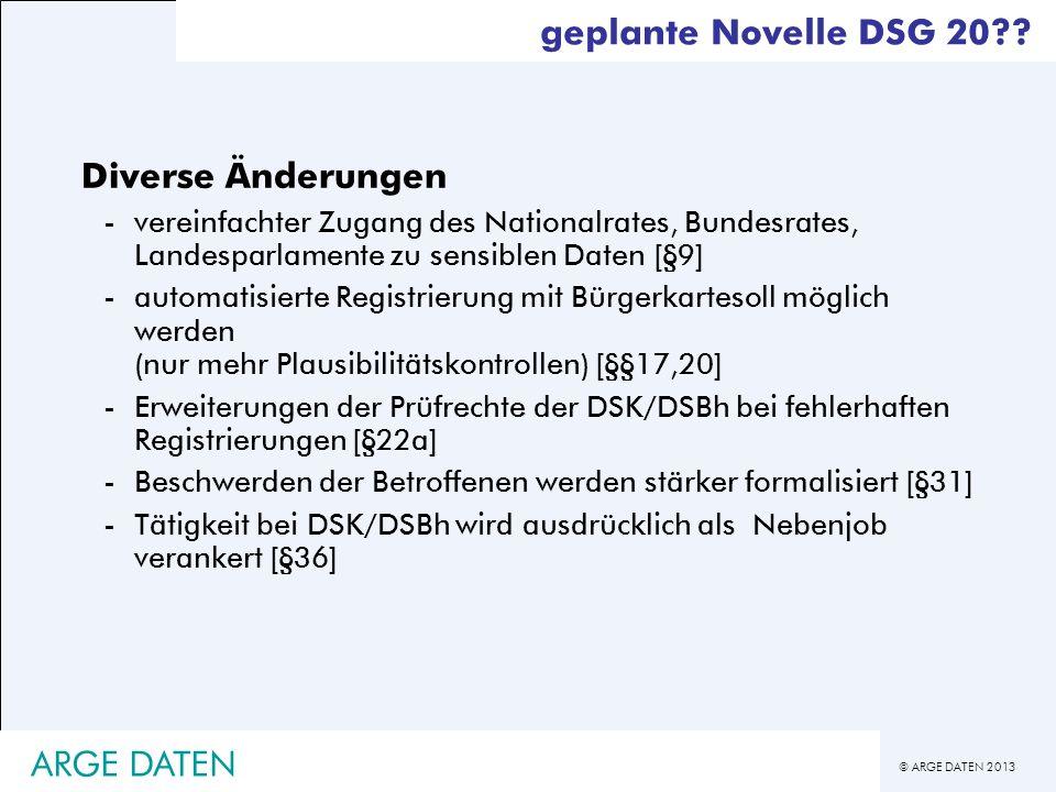 © ARGE DATEN 2013 ARGE DATEN Diverse Änderungen -vereinfachter Zugang des Nationalrates, Bundesrates, Landesparlamente zu sensiblen Daten [§9] -automa