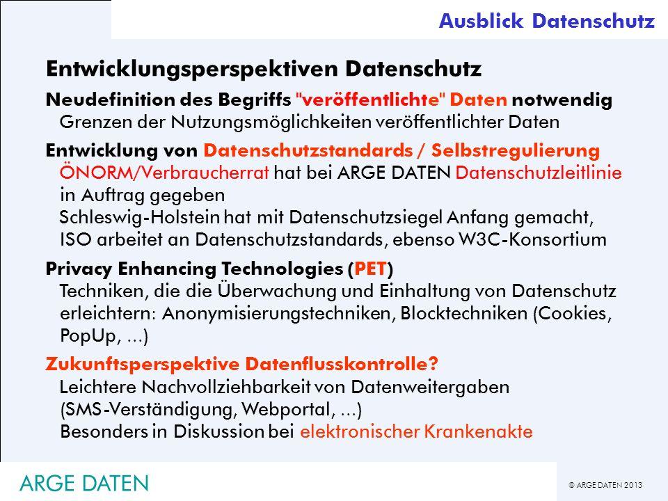 © ARGE DATEN 2013 ARGE DATEN Entwicklungsperspektiven Datenschutz Neudefinition des Begriffs