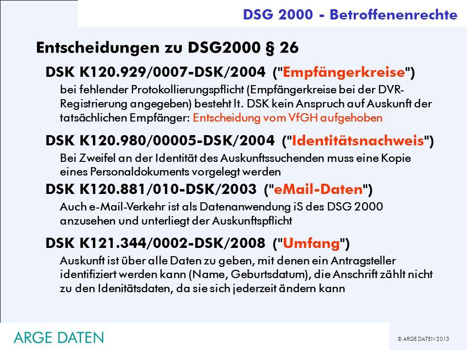 © ARGE DATEN 2013 ARGE DATEN Entscheidungen zu DSG2000 § 26 DSK K120.929/0007-DSK/2004 (
