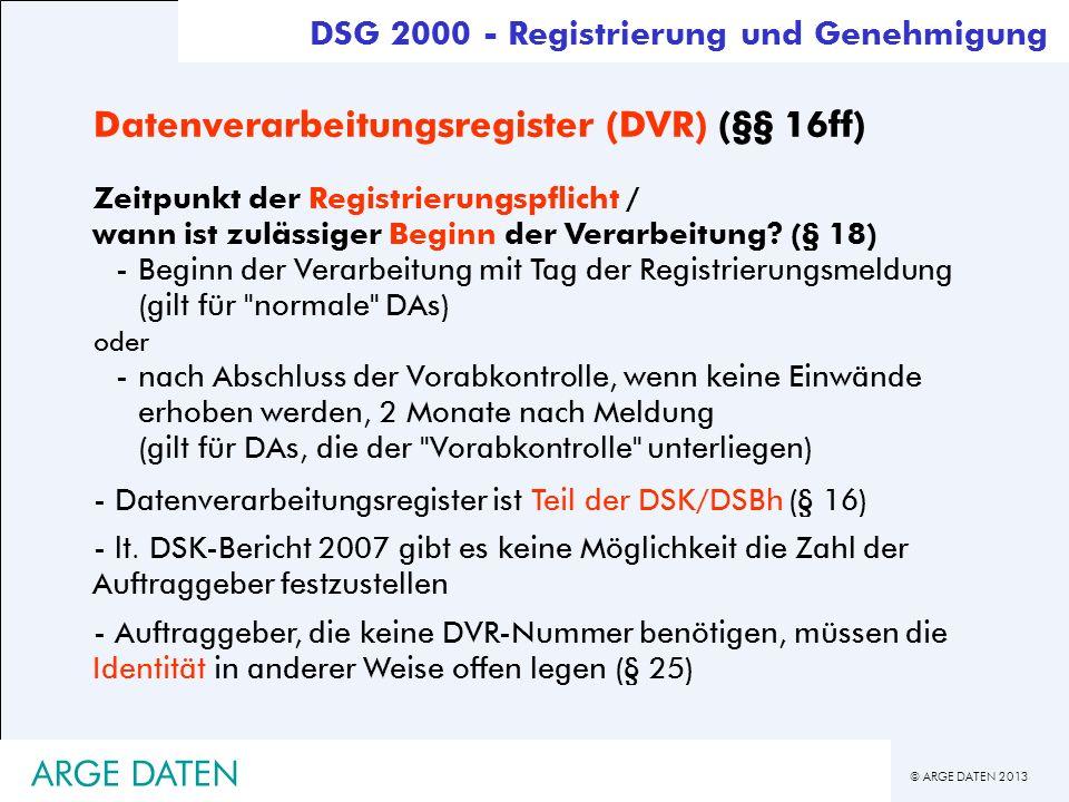© ARGE DATEN 2013 ARGE DATEN Datenverarbeitungsregister (DVR) (§§ 16ff) Zeitpunkt der Registrierungspflicht / wann ist zulässiger Beginn der Verarbeit