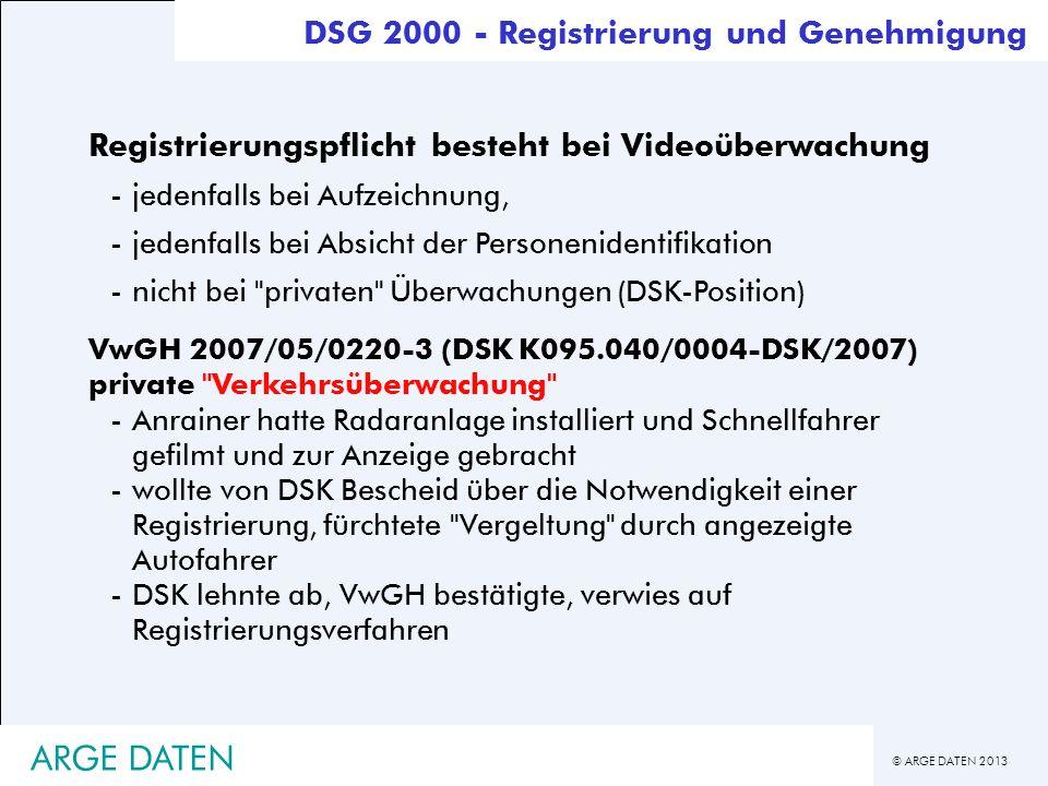 © ARGE DATEN 2013 ARGE DATEN Registrierungspflicht besteht bei Videoüberwachung -jedenfalls bei Aufzeichnung, -jedenfalls bei Absicht der Personeniden