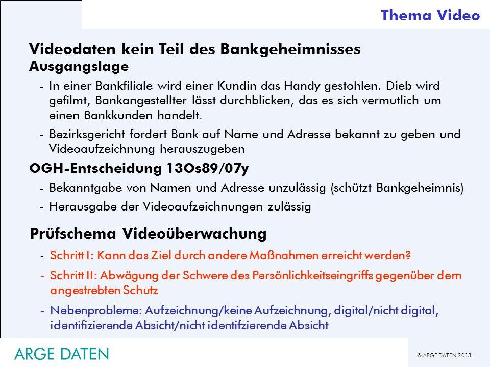 © ARGE DATEN 2013 ARGE DATEN Thema Video Videodaten kein Teil des Bankgeheimnisses Ausgangslage -In einer Bankfiliale wird einer Kundin das Handy gest