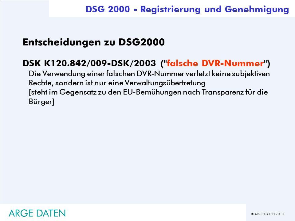 © ARGE DATEN 2013 ARGE DATEN Entscheidungen zu DSG2000 DSK K120.842/009-DSK/2003 (