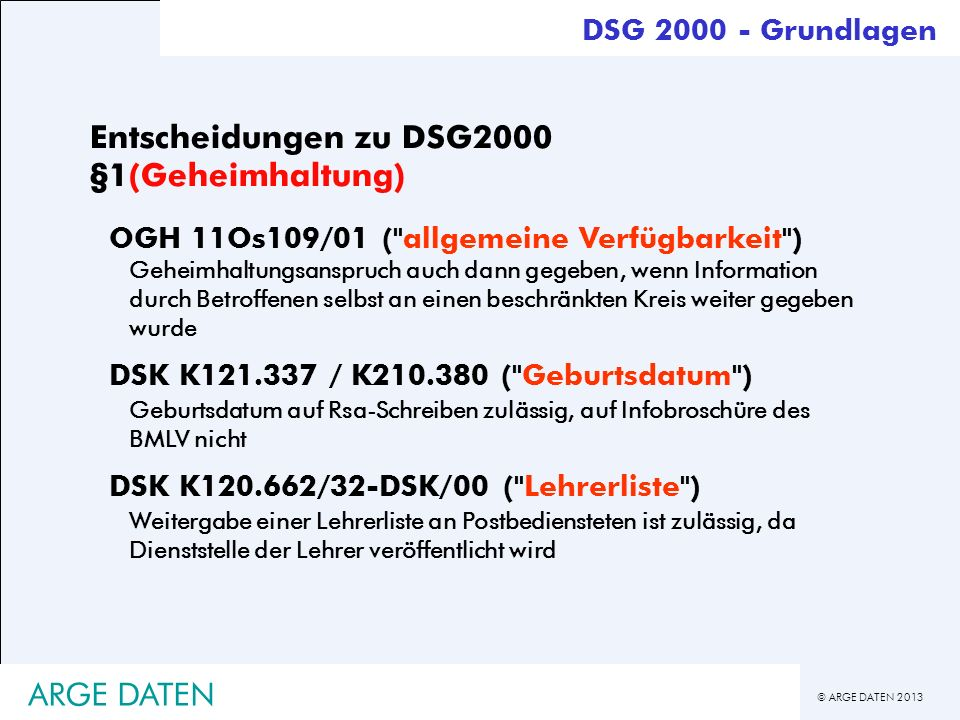 © ARGE DATEN 2013 ARGE DATEN Entscheidungen zu DSG2000 §1(Geheimhaltung) OGH 11Os109/01 (