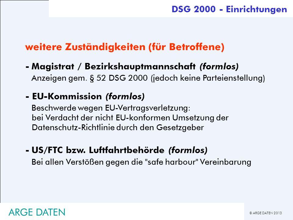 © ARGE DATEN 2013 ARGE DATEN weitere Zuständigkeiten (für Betroffene) -Magistrat / Bezirkshauptmannschaft (formlos) Anzeigen gem. § 52 DSG 2000 (jedoc