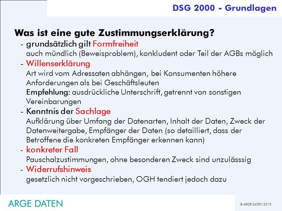 © ARGE DATEN 2013 ARGE DATEN Was ist eine gute Zustimmungserklärung? -grundsätzlich gilt Formfreiheit auch mündlich (Beweisproblem), konkludent oder T