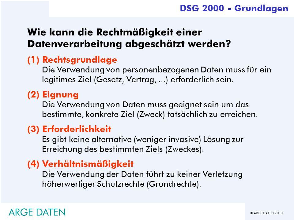 © ARGE DATEN 2013 ARGE DATEN Wie kann die Rechtmäßigkeit einer Datenverarbeitung abgeschätzt werden? (1) Rechtsgrundlage Die Verwendung von personenbe