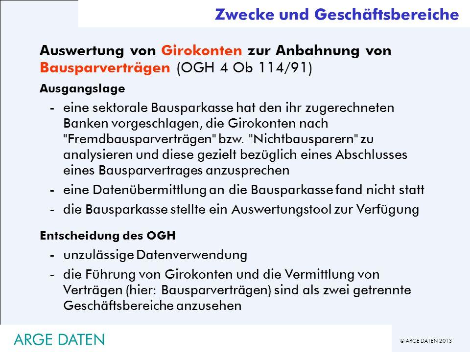 © ARGE DATEN 2013 ARGE DATEN Zwecke und Geschäftsbereiche Auswertung von Girokonten zur Anbahnung von Bausparverträgen (OGH 4 Ob 114/91) Ausgangslage