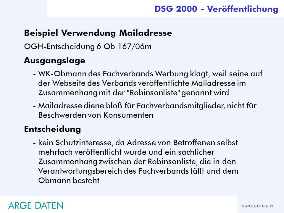 © ARGE DATEN 2013 ARGE DATEN Beispiel Verwendung Mailadresse OGH-Entscheidung 6 Ob 167/06m Ausgangslage -WK-Obmann des Fachverbands Werbung klagt, wei
