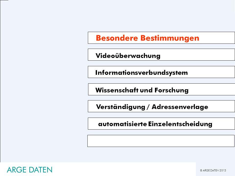 © ARGE DATEN 2013 ARGE DATEN Videoüberwachung Informationsverbundsystem Verständigung / Adressenverlage automatisierte Einzelentscheidung Besondere Be