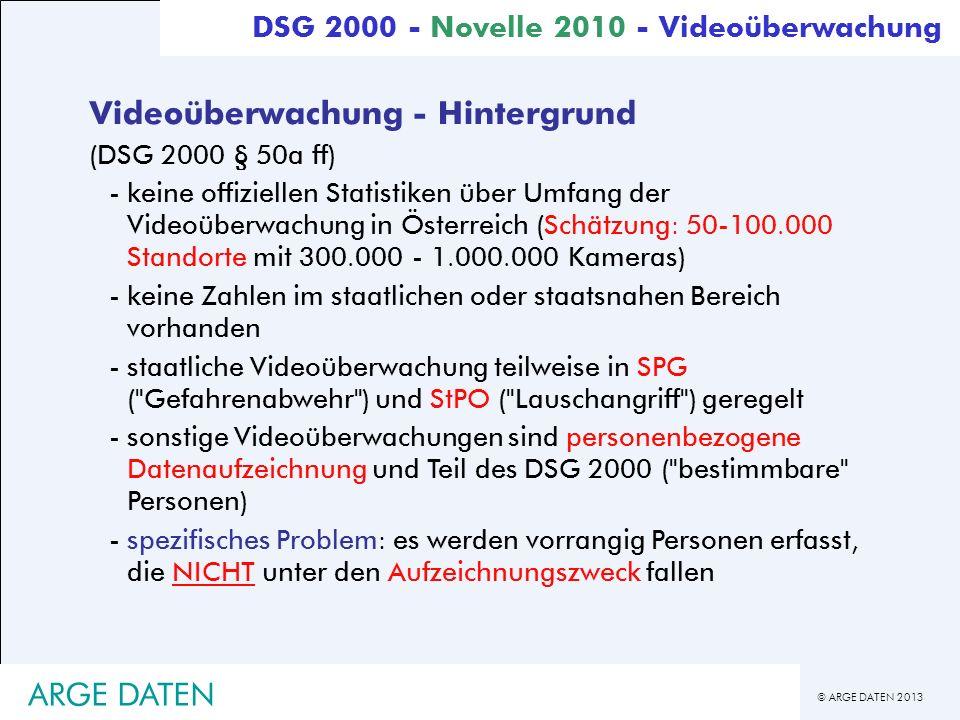 © ARGE DATEN 2013 ARGE DATEN Videoüberwachung - Hintergrund (DSG 2000 § 50a ff) -keine offiziellen Statistiken über Umfang der Videoüberwachung in Öst