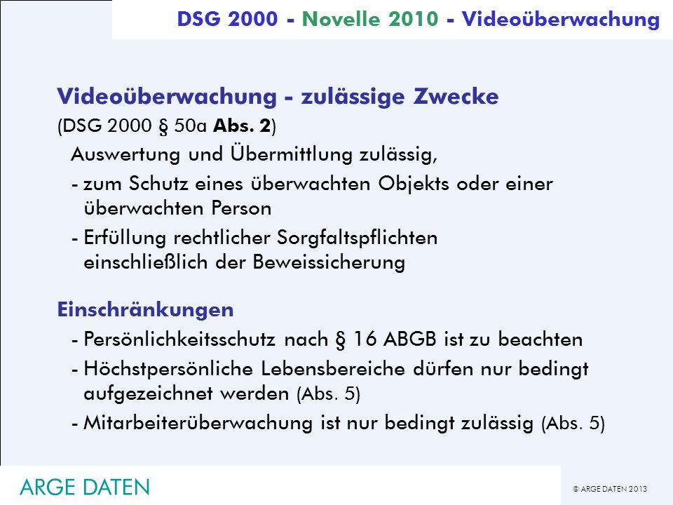 © ARGE DATEN 2013 ARGE DATEN Videoüberwachung - zulässige Zwecke (DSG 2000 § 50a Abs. 2) Auswertung und Übermittlung zulässig, -zum Schutz eines überw