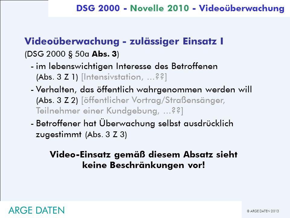© ARGE DATEN 2013 ARGE DATEN Videoüberwachung - zulässiger Einsatz I (DSG 2000 § 50a Abs. 3) -im lebenswichtigen Interesse des Betroffenen (Abs. 3 Z 1