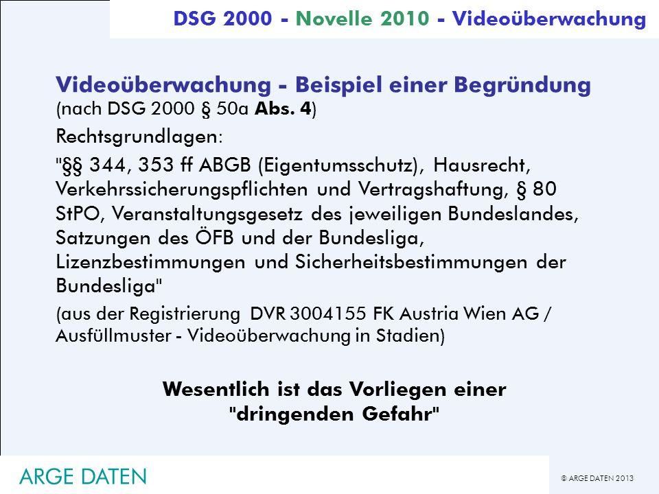 © ARGE DATEN 2013 ARGE DATEN Videoüberwachung - Beispiel einer Begründung (nach DSG 2000 § 50a Abs. 4) Rechtsgrundlagen: