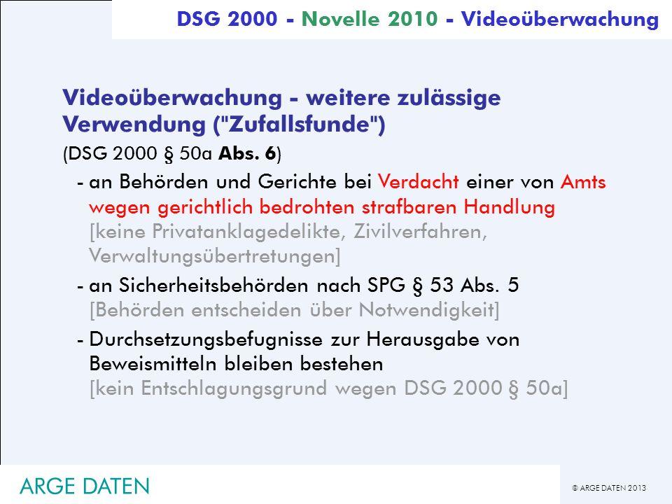 © ARGE DATEN 2013 ARGE DATEN Videoüberwachung - weitere zulässige Verwendung (