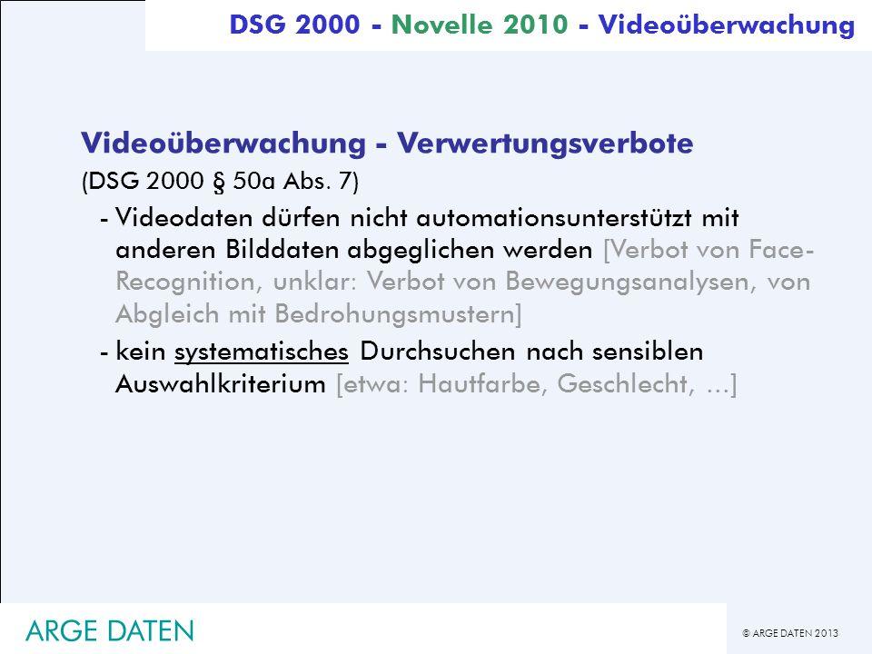 © ARGE DATEN 2013 ARGE DATEN Videoüberwachung - Verwertungsverbote (DSG 2000 § 50a Abs. 7) -Videodaten dürfen nicht automationsunterstützt mit anderen