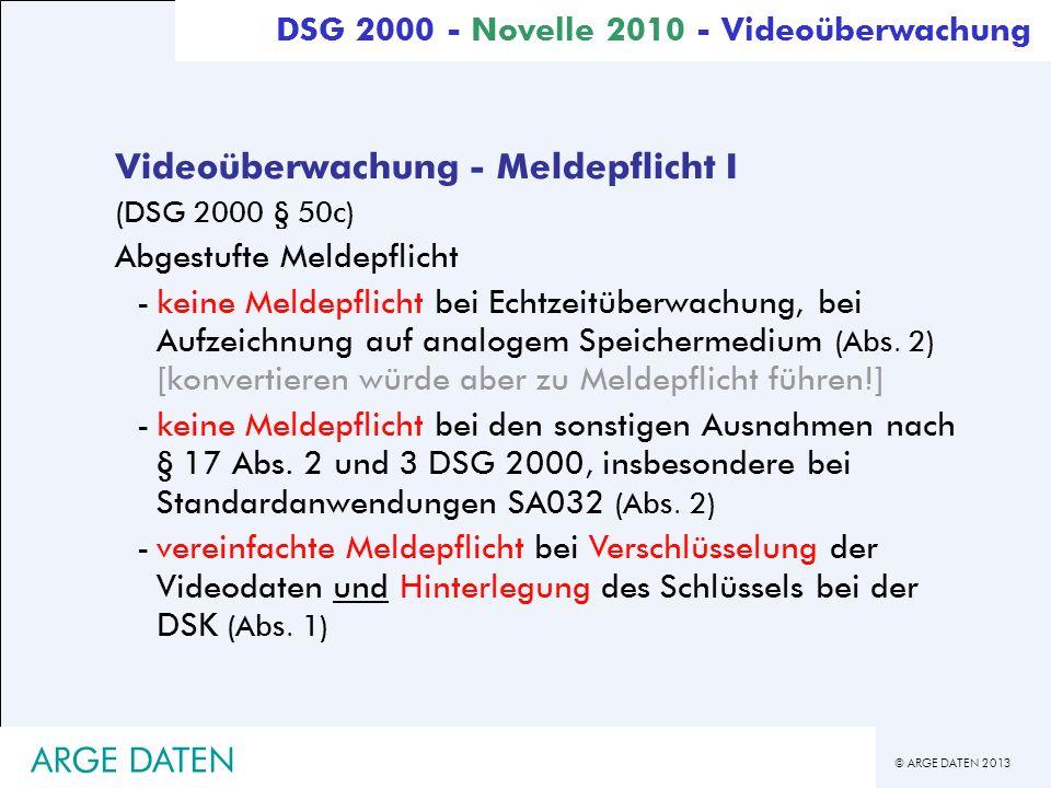 © ARGE DATEN 2013 ARGE DATEN Videoüberwachung - Meldepflicht I (DSG 2000 § 50c) Abgestufte Meldepflicht -keine Meldepflicht bei Echtzeitüberwachung, b