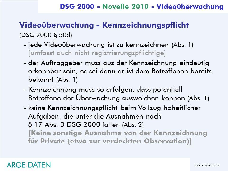 © ARGE DATEN 2013 ARGE DATEN Videoüberwachung - Kennzeichnungspflicht (DSG 2000 § 50d) -jede Videoüberwachung ist zu kennzeichnen (Abs. 1) [umfasst au