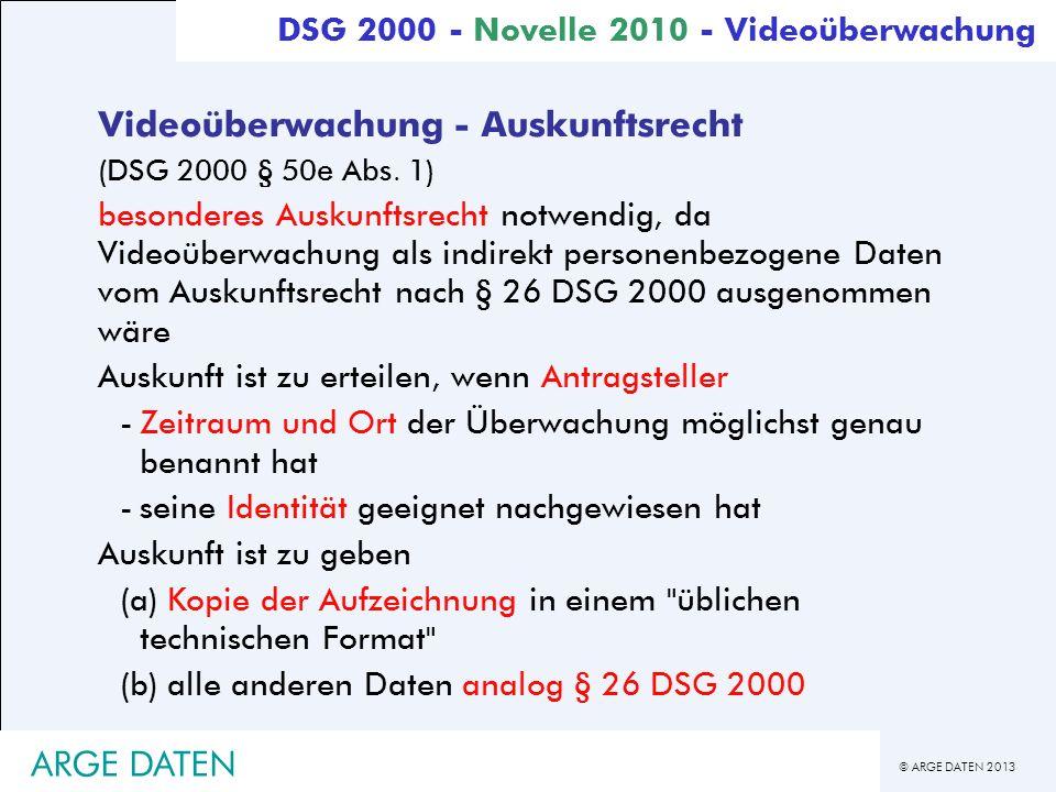 © ARGE DATEN 2013 ARGE DATEN Videoüberwachung - Auskunftsrecht (DSG 2000 § 50e Abs. 1) besonderes Auskunftsrecht notwendig, da Videoüberwachung als in