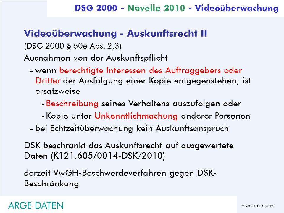© ARGE DATEN 2013 ARGE DATEN DSG 2000 - Novelle 2010 - Videoüberwachung Videoüberwachung - Auskunftsrecht II (DSG 2000 § 50e Abs. 2,3) Ausnahmen von d