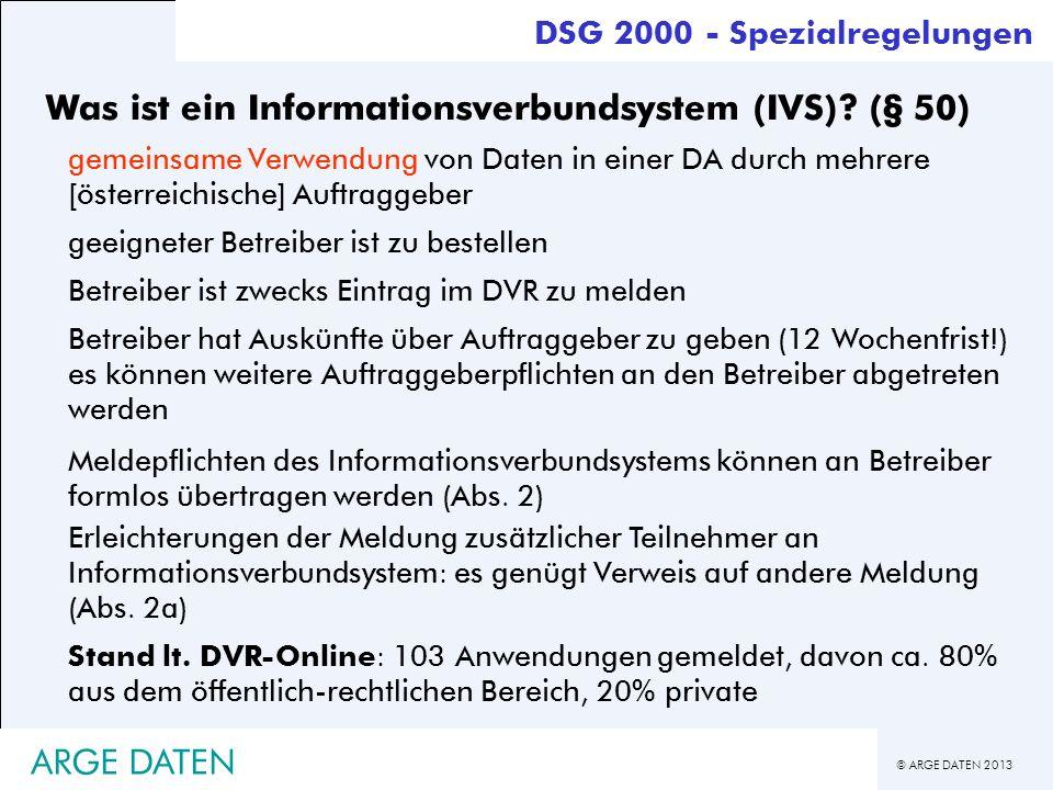 © ARGE DATEN 2013 ARGE DATEN Was ist ein Informationsverbundsystem (IVS)? (§ 50) gemeinsame Verwendung von Daten in einer DA durch mehrere [österreich