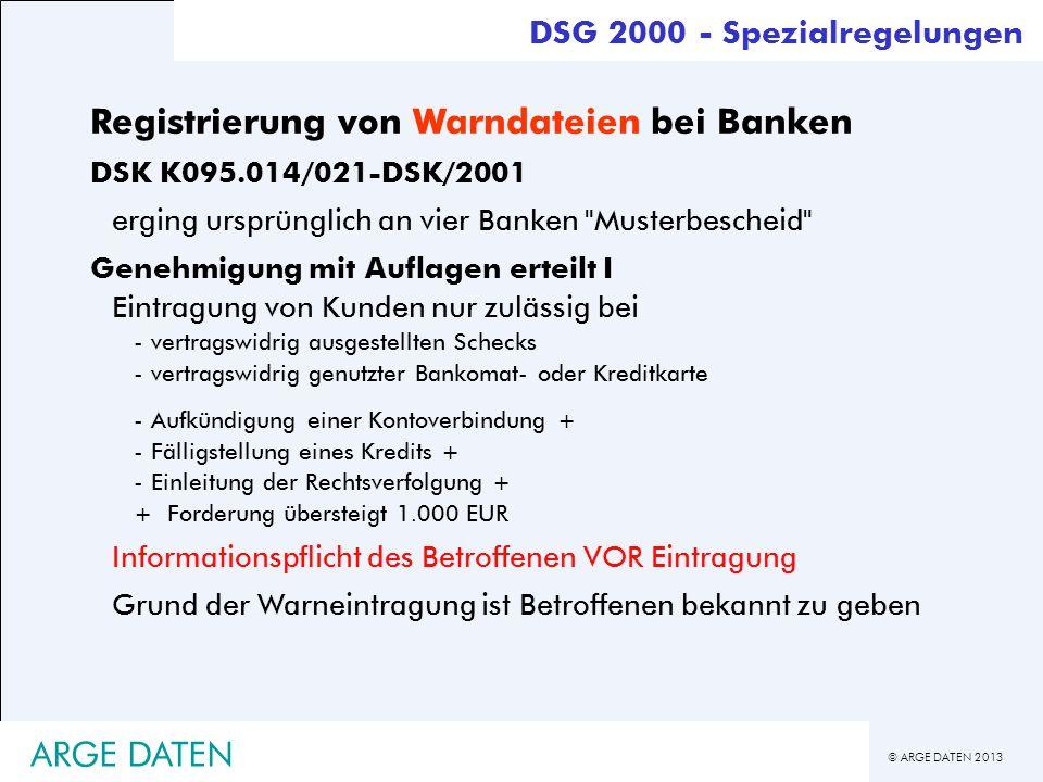 © ARGE DATEN 2013 ARGE DATEN Registrierung von Warndateien bei Banken DSK K095.014/021-DSK/2001 erging ursprünglich an vier Banken
