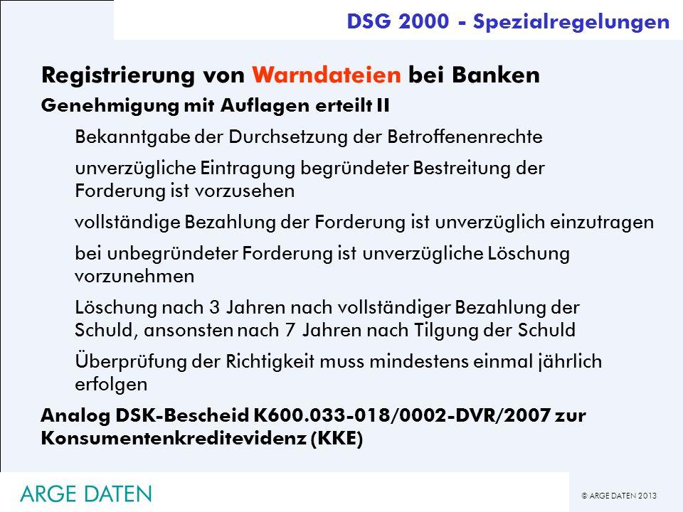 © ARGE DATEN 2013 ARGE DATEN Registrierung von Warndateien bei Banken Genehmigung mit Auflagen erteilt II Bekanntgabe der Durchsetzung der Betroffenen