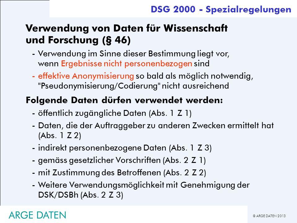 © ARGE DATEN 2013 ARGE DATEN Verwendung von Daten für Wissenschaft und Forschung (§ 46) -Verwendung im Sinne dieser Bestimmung liegt vor, wenn Ergebni