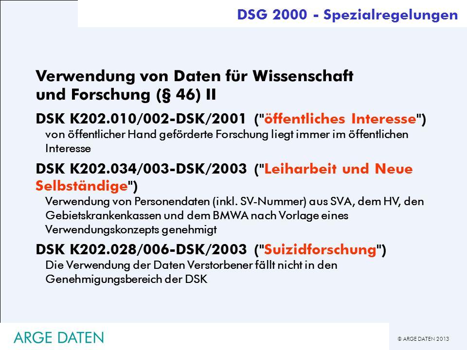 © ARGE DATEN 2013 ARGE DATEN Verwendung von Daten für Wissenschaft und Forschung (§ 46) II DSK K202.010/002-DSK/2001 (
