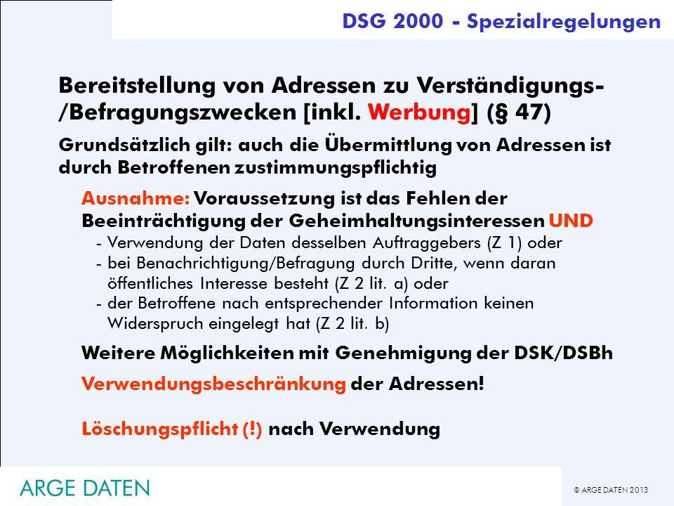 © ARGE DATEN 2013 ARGE DATEN Bereitstellung von Adressen zu Verständigungs- /Befragungszwecken [inkl. Werbung] (§ 47) Grundsätzlich gilt: auch die Übe
