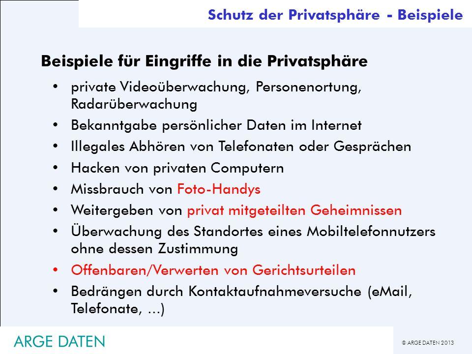 © ARGE DATEN 2013 ARGE DATEN Schutz der Privatsphäre - Beispiele Beispiele für Eingriffe in die Privatsphäre private Videoüberwachung, Personenortung,
