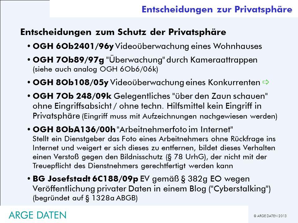 © ARGE DATEN 2013 ARGE DATEN Entscheidungen zur Privatsphäre Entscheidungen zum Schutz der Privatsphäre OGH 6Ob2401/96y Videoüberwachung eines Wohnhau