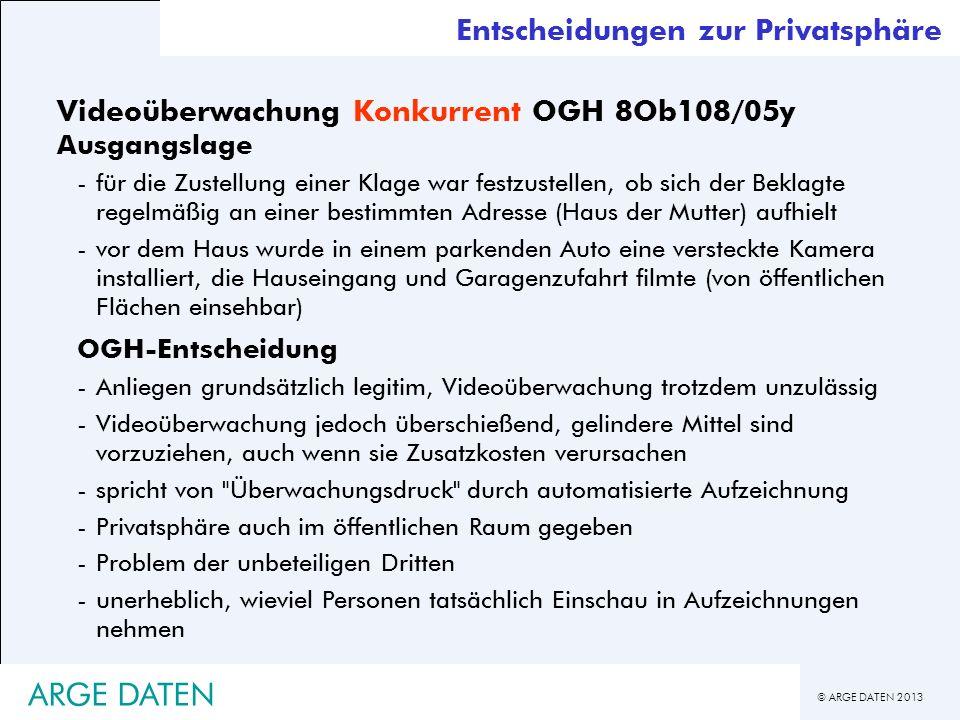 © ARGE DATEN 2013 ARGE DATEN Entscheidungen zur Privatsphäre Videoüberwachung Konkurrent OGH 8Ob108/05y Ausgangslage -für die Zustellung einer Klage w