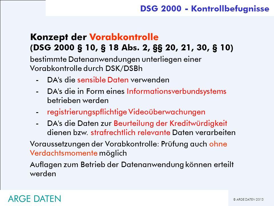 © ARGE DATEN 2013 ARGE DATEN DSG 2000 - Kontrollbefugnisse Konzept der Vorabkontrolle (DSG 2000 § 10, § 18 Abs. 2, §§ 20, 21, 30, § 10) bestimmte Date