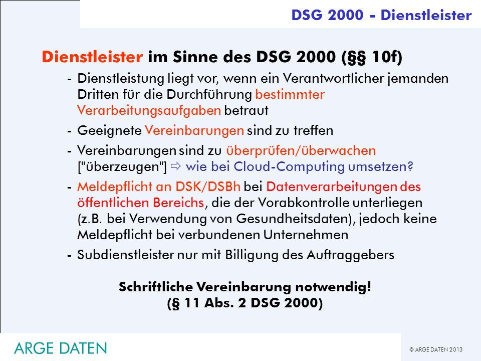 © ARGE DATEN 2013 ARGE DATEN DSG 2000 - Dienstleister Dienstleister im Sinne des DSG 2000 (§§ 10f) -Dienstleistung liegt vor, wenn ein Verantwortliche