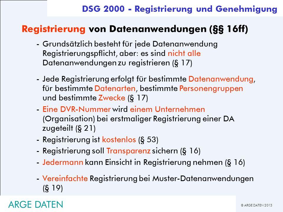 © ARGE DATEN 2013 ARGE DATEN Registrierung von Datenanwendungen (§§ 16ff) -Grundsätzlich besteht für jede Datenanwendung Registrierungspflicht, aber: