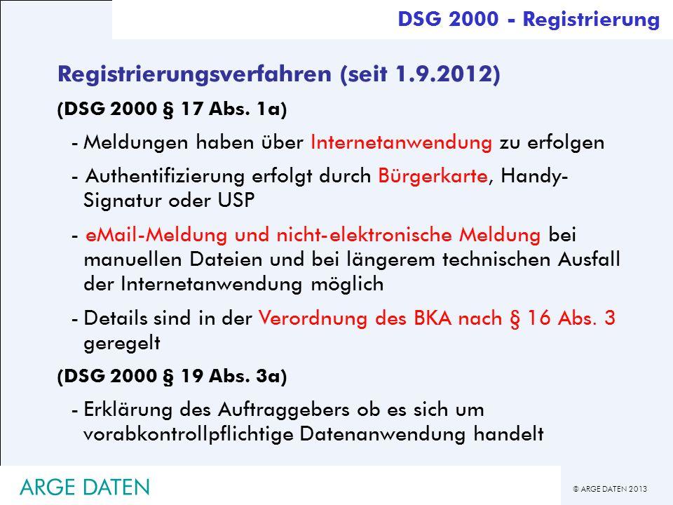 © ARGE DATEN 2013 ARGE DATEN Registrierungsverfahren (seit 1.9.2012) (DSG 2000 § 17 Abs. 1a) -Meldungen haben über Internetanwendung zu erfolgen - Aut
