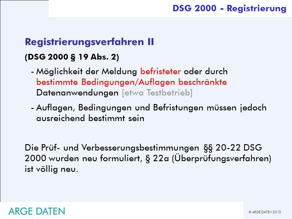 © ARGE DATEN 2013 ARGE DATEN Registrierungsverfahren II (DSG 2000 § 19 Abs. 2) -Möglichkeit der Meldung befristeter oder durch bestimmte Bedingungen/A