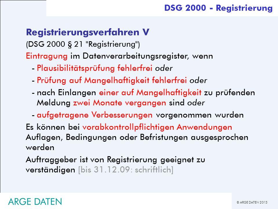 © ARGE DATEN 2013 ARGE DATEN Registrierungsverfahren V (DSG 2000 § 21