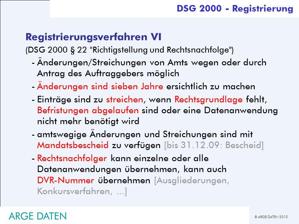 © ARGE DATEN 2013 ARGE DATEN Registrierungsverfahren VI (DSG 2000 § 22
