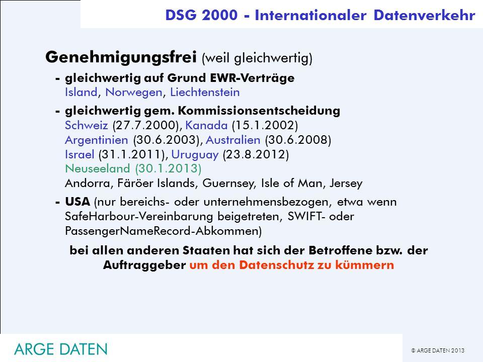 © ARGE DATEN 2013 ARGE DATEN Genehmigungsfrei (weil gleichwertig) -gleichwertig auf Grund EWR-Verträge Island, Norwegen, Liechtenstein -gleichwertig g