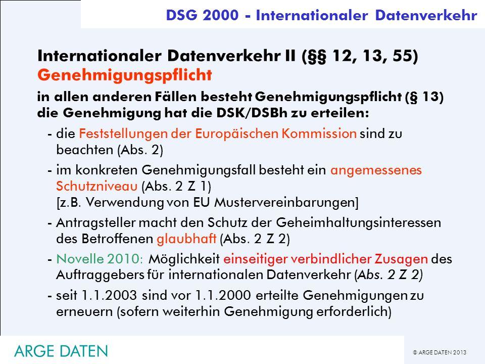 © ARGE DATEN 2013 ARGE DATEN Internationaler Datenverkehr II (§§ 12, 13, 55) Genehmigungspflicht in allen anderen Fällen besteht Genehmigungspflicht (