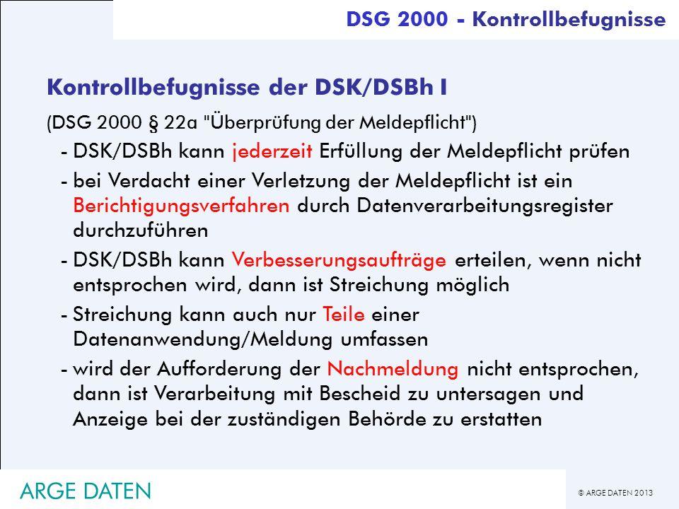 © ARGE DATEN 2013 ARGE DATEN Kontrollbefugnisse der DSK/DSBh I (DSG 2000 § 22a