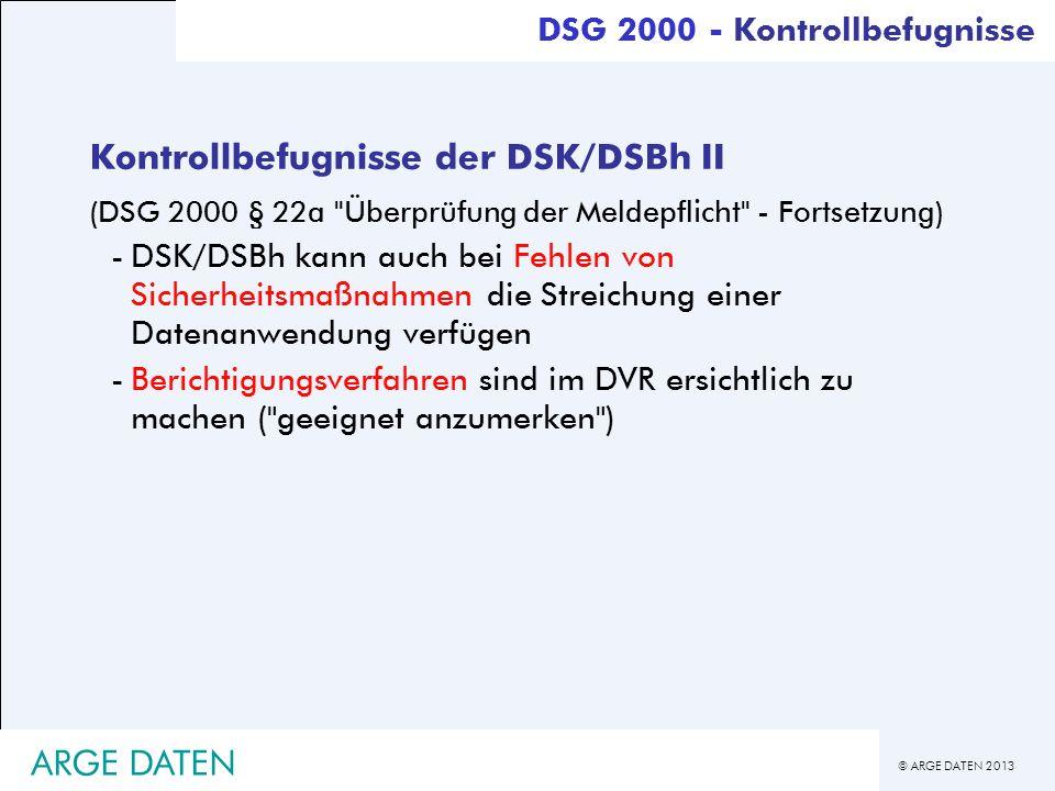 © ARGE DATEN 2013 ARGE DATEN Kontrollbefugnisse der DSK/DSBh II (DSG 2000 § 22a