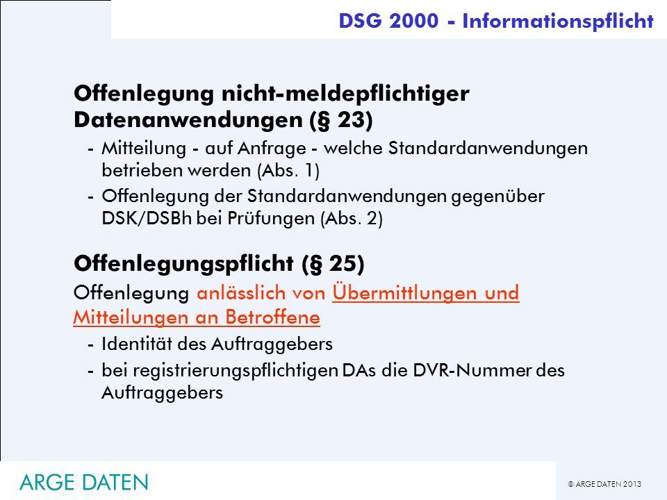 © ARGE DATEN 2013 ARGE DATEN Offenlegung nicht-meldepflichtiger Datenanwendungen (§ 23) -Mitteilung - auf Anfrage - welche Standardanwendungen betrieb