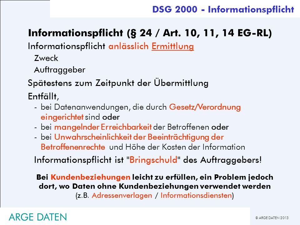 © ARGE DATEN 2013 ARGE DATEN Informationspflicht (§ 24 / Art. 10, 11, 14 EG-RL) Informationspflicht anlässlich Ermittlung Zweck Auftraggeber Spätesten