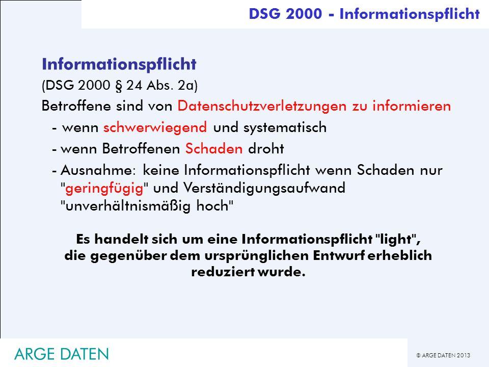 © ARGE DATEN 2013 ARGE DATEN Informationspflicht (DSG 2000 § 24 Abs. 2a) Betroffene sind von Datenschutzverletzungen zu informieren - wenn schwerwiege