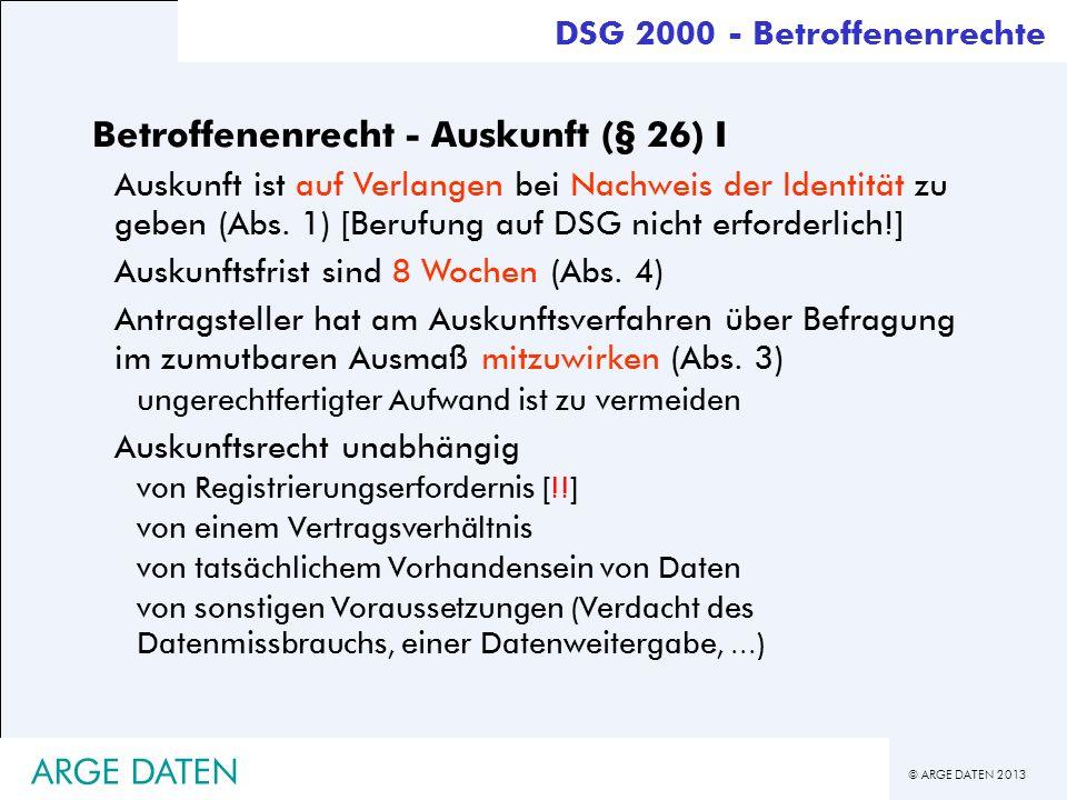 © ARGE DATEN 2013 ARGE DATEN Betroffenenrecht - Auskunft (§ 26) I Auskunft ist auf Verlangen bei Nachweis der Identität zu geben (Abs. 1) [Berufung au