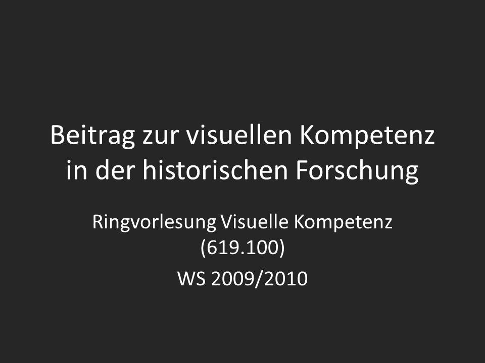 Beitrag zur visuellen Kompetenz in der historischen Forschung Ringvorlesung Visuelle Kompetenz (619.100) WS 2009/2010