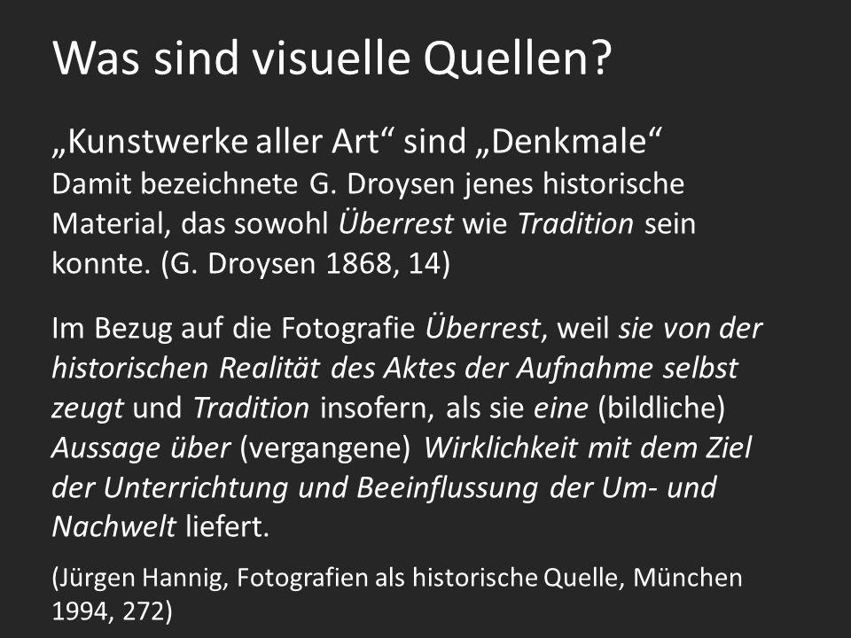 Was sind visuelle Quellen.Kunstwerke aller Art sind Denkmale Damit bezeichnete G.